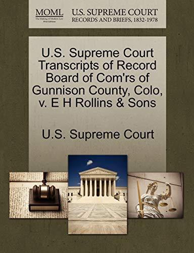 U.S. Supreme Court Transcripts of Record Board of Comrs of Gunnison County, Colo, V. E H Rollins ...