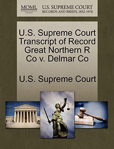 U.S. Supreme Court Transcript of Record Great Northern R Co v. Delmar Co