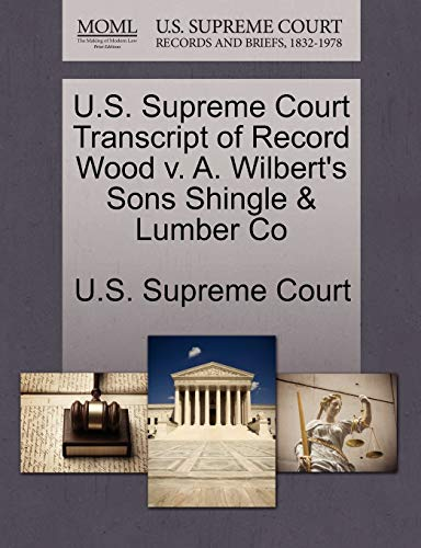 9781270014775: U.S. Supreme Court Transcript of Record Wood v. A. Wilbert's Sons Shingle & Lumber Co