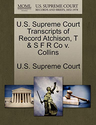 U.S. Supreme Court Transcripts of Record Atchison, T S F R Co V. Collins