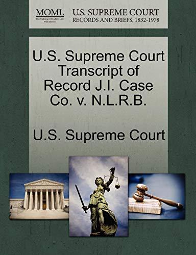9781270047490: U.S. Supreme Court Transcript of Record J.I. Case Co. v. N.L.R.B.
