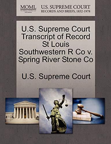U.S. Supreme Court Transcript of Record St Louis Southwestern R Co v. Spring River Stone Co