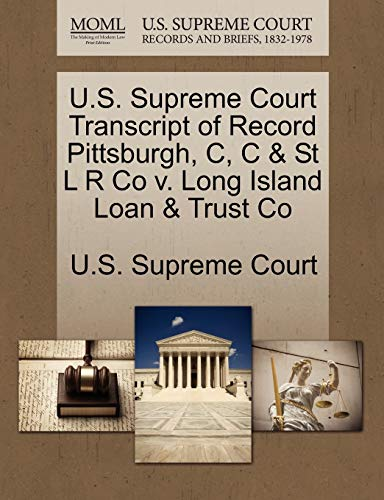 U.S. Supreme Court Transcript of Record Pittsburgh, C, C St L R Co v. Long Island Loan Trust Co