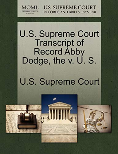 9781270072072: U.S. Supreme Court Transcript of Record Abby Dodge, the v. U. S.