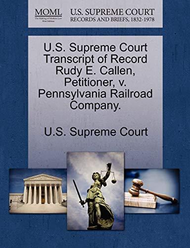 U.S. Supreme Court Transcript of Record Rudy E. Callen, Petitioner, v. Pennsylvania Railroad ...