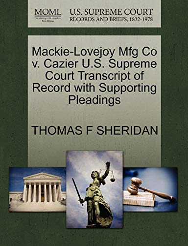 Mackie-Lovejoy Mfg Co v. Cazier U.S. Supreme Court Transcript of Record with Supporting Pleadings: ...
