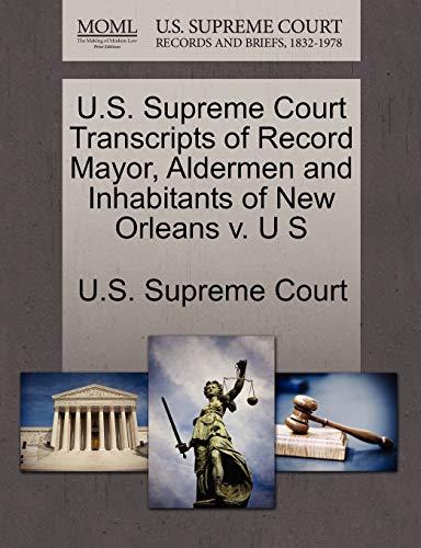 U.S. Supreme Court Transcripts of Record Mayor, Aldermen and Inhabitants of New Orleans v. U S