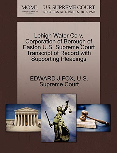 Lehigh Water Co v. Corporation of Borough of Easton U.S. Supreme Court Transcript of Record with ...