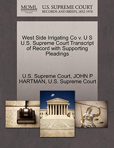 West Side Irrigating Co v. U S U.S. Supreme Court Transcript of Record with Supporting Pleadings: ...