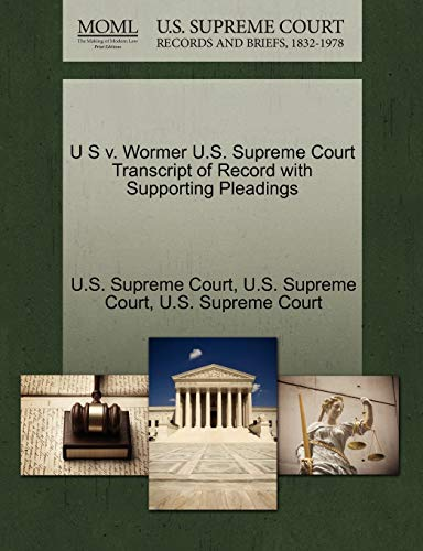 U S v. Wormer U.S. Supreme Court Transcript of Record with Supporting Pleadings