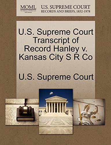 U.S. Supreme Court Transcript of Record Hanley v. Kansas City S R Co