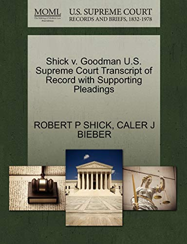 9781270091370: Shick v. Goodman U.S. Supreme Court Transcript of Record with Supporting Pleadings