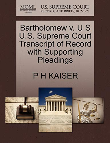 Bartholomew v. U S U.S. Supreme Court Transcript of Record with Supporting Pleadings: P H KAISER