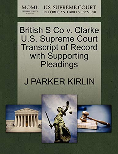 British S Co v. Clarke U.S. Supreme Court Transcript of Record with Supporting Pleadings: J PARKER ...