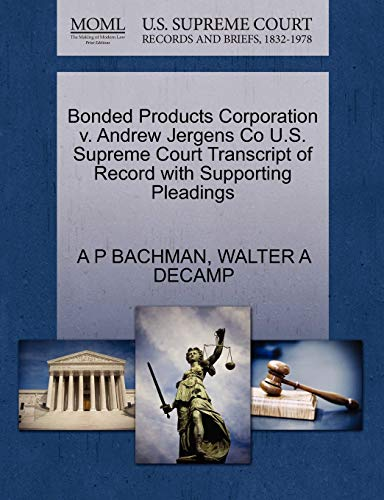 9781270097105: Bonded Products Corporation v. Andrew Jergens Co U.S. Supreme Court Transcript of Record with Supporting Pleadings