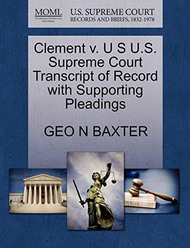 Clement v. U S U.S. Supreme Court Transcript of Record with Supporting Pleadings: GEO N BAXTER