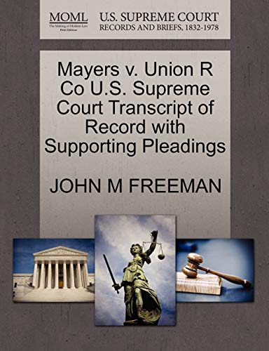 Mayers V. Union R Co U.S. Supreme Court Transcript of Record with Supporting Pleadings: John M. Md ...