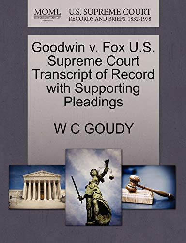 Goodwin v. Fox U.S. Supreme Court Transcript of Record with Supporting Pleadings: W C GOUDY