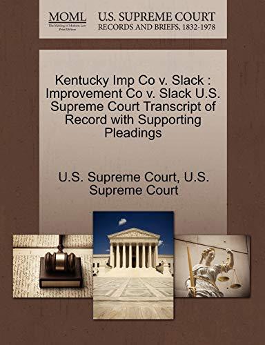 Kentucky Imp Co V. Slack: Improvement Co V. Slack U.S. Supreme Court Transcript of Record with ...
