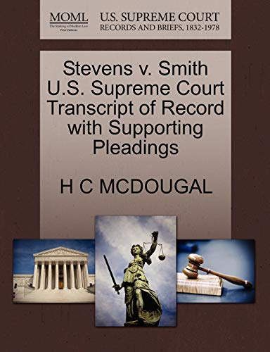 Stevens v. Smith U.S. Supreme Court Transcript of Record with Supporting Pleadings: H C MCDOUGAL
