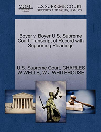 Boyer v. Boyer U.S. Supreme Court Transcript of Record with Supporting Pleadings: CHARLES W WELLS