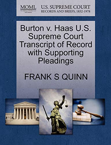 Burton v. Haas U.S. Supreme Court Transcript of Record with Supporting Pleadings: FRANK S QUINN