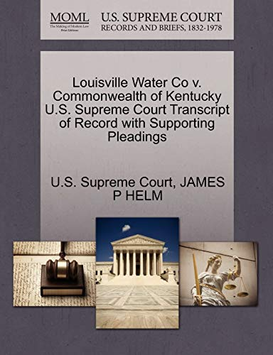 9781270117766: Louisville Water Co v. Commonwealth of Kentucky U.S. Supreme Court Transcript of Record with Supporting Pleadings