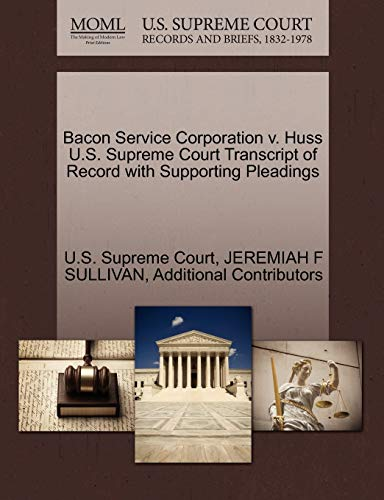 Bacon Service Corporation v. Huss U.S. Supreme Court Transcript of Record with Supporting Pleadings...