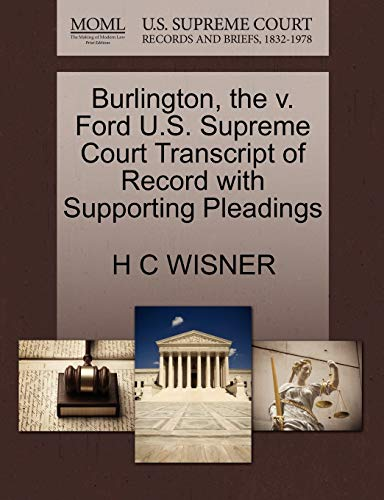 Burlington, the v. Ford U.S. Supreme Court Transcript of Record with Supporting Pleadings: H C ...