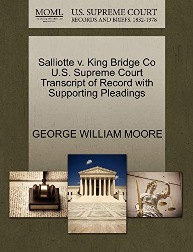 Salliotte v. King Bridge Co U.S. Supreme Court Transcript of Record with Supporting Pleadings: ...