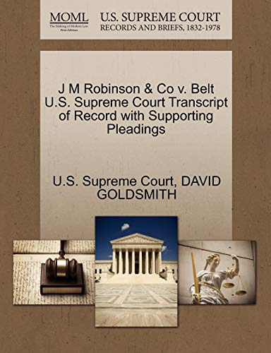J M Robinson Co v. Belt U.S. Supreme Court Transcript of Record with Supporting Pleadings: DAVID ...