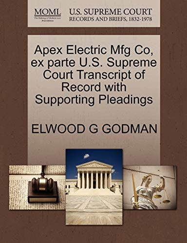 Apex Electric Mfg Co, ex parte U.S. Supreme Court Transcript of Record with Supporting Pleadings: ...