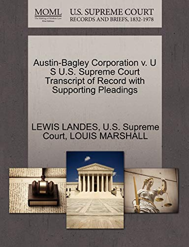 Austin-Bagley Corporation v. U S U.S. Supreme Court Transcript of Record with Supporting Pleadings:...