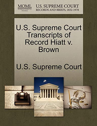 U.S. Supreme Court Transcripts of Record Hiatt v. Brown
