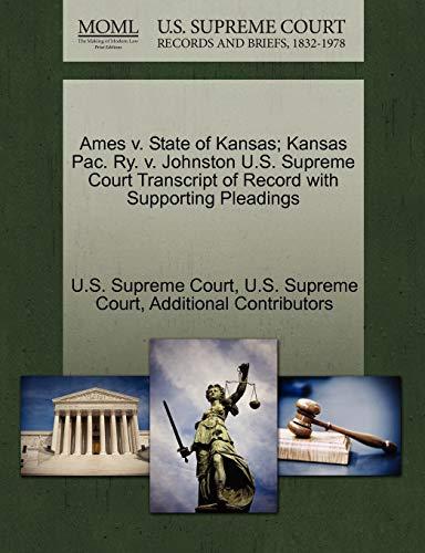 Ames V. State of Kansas Kansas Pac. Ry. V. Johnston U.S. Supreme Court Transcript of Record with ...