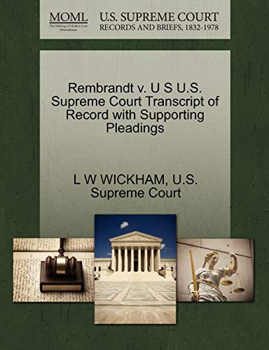 Rembrandt v. U S U.S. Supreme Court Transcript of Record with Supporting Pleadings: L W WICKHAM