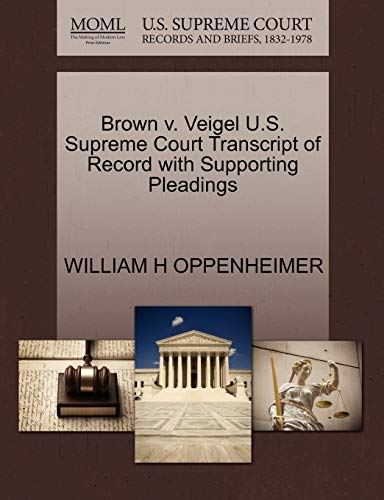 Brown v. Veigel U.S. Supreme Court Transcript of Record with Supporting Pleadings: WILLIAM H ...