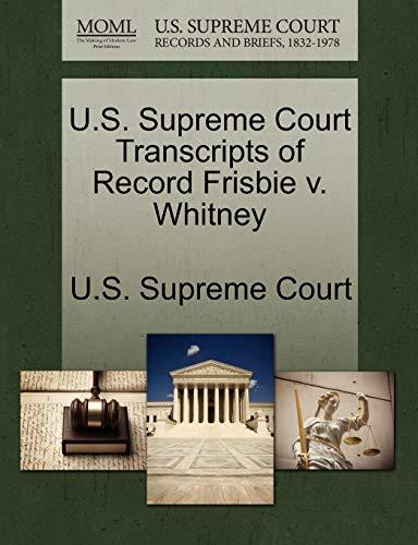 U.S. Supreme Court Transcripts of Record Frisbie v. Whitney