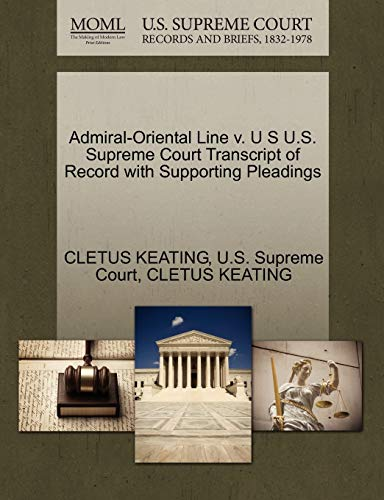 9781270152231: Admiral-Oriental Line v. U S U.S. Supreme Court Transcript of Record with Supporting Pleadings