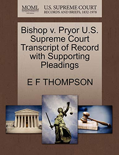 Bishop v. Pryor U.S. Supreme Court Transcript of Record with Supporting Pleadings: E F THOMPSON