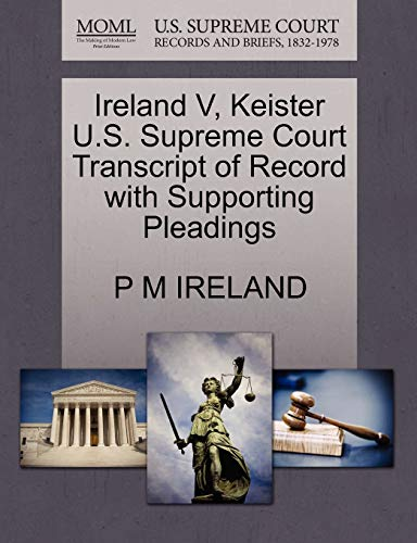 Ireland V, Keister U.S. Supreme Court Transcript of Record with Supporting Pleadings: P M IRELAND