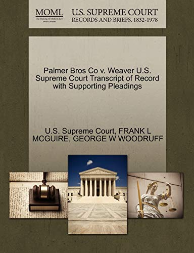 Palmer Bros Co v. Weaver U.S. Supreme Court Transcript of Record with Supporting Pleadings: FRANK L...