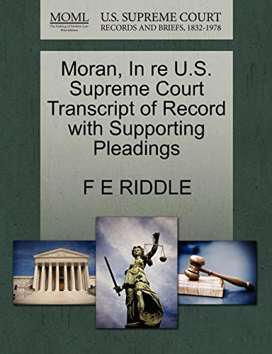 Moran, In re U.S. Supreme Court Transcript of Record with Supporting Pleadings: F E RIDDLE