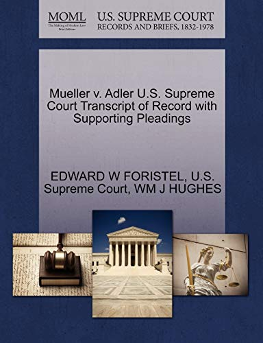Mueller v. Adler U.S. Supreme Court Transcript of Record with Supporting Pleadings: WM J HUGHES