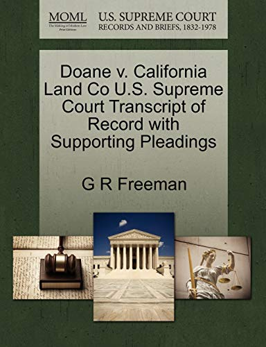 Doane v. California Land Co U.S. Supreme Court Transcript of Record with Supporting Pleadings: G R ...