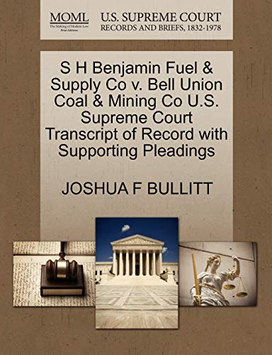 9781270170075: S H Benjamin Fuel & Supply Co v. Bell Union Coal & Mining Co U.S. Supreme Court Transcript of Record with Supporting Pleadings