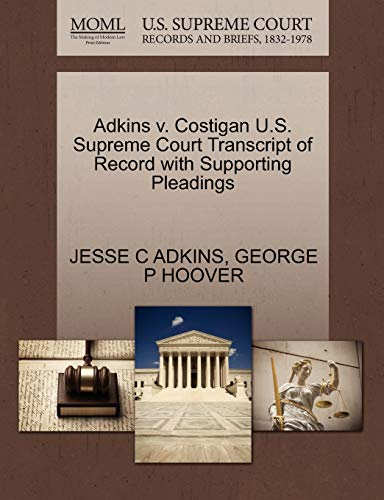 Adkins v. Costigan U.S. Supreme Court Transcript of Record with Supporting Pleadings: GEORGE P ...