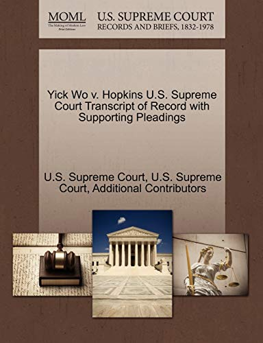 Yick Wo v. Hopkins U.S. Supreme Court Transcript of Record with Supporting Pleadings: Additional ...