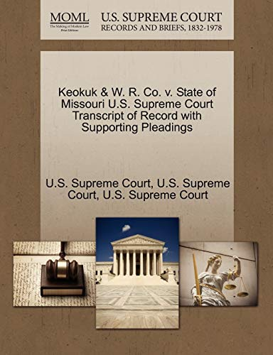 Keokuk W. R. Co. v. State of Missouri U.S. Supreme Court Transcript of Record with Supporting ...