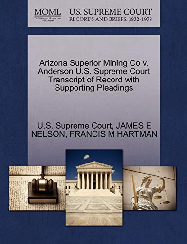 Arizona Superior Mining Co v. Anderson U.S. Supreme Court Transcript of Record with Supporting ...